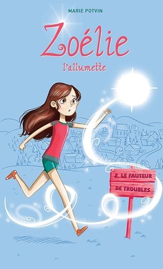 Zoelie L Allumette Tome 2 Le Fauteur De Troubles Livres Jeunesse Quebecois Editions Les Malins